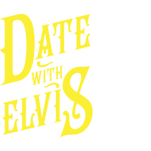 DATE WITH ELVIS